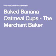 Baked Banana Oatmeal Cups - The Merchant Baker