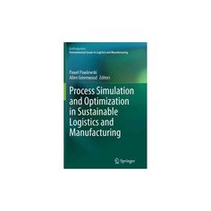Process Simulation and Optimization in Sustainable Logistics and Manufacturing (Reprint) (Paperback)
