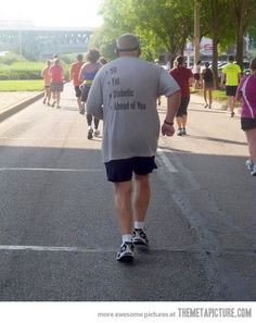 Best race shirt ever. This inspires me more than any skinny girl in workout clothes picture!! Plus I'd probably still be behind him with how bad I am at running lmao!!