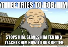 Pretty much! (Uncle Iroh from Avatar: The Last Airbender)