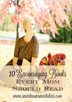 10 Encouraging Books Every Mom Should Read.  Let these moms encourage you in your journey as mom