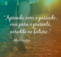 <p></p><p>Aprenda com o passado, viva para o presente, acredite no futuro. (Albert Einstein)</p>