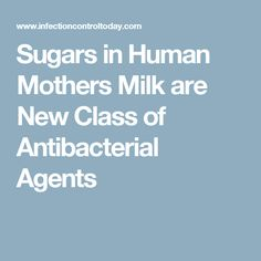 Sugars in Human Mothers Milk are New Class of Antibacterial Agents