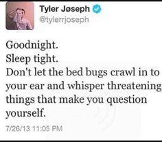 Goodnight. Sleep tight. Tyler Joseph tweet.