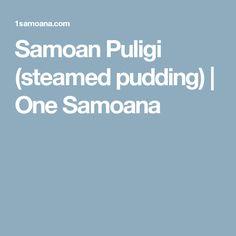 Samoan Puligi (steamed pudding) | One Samoana