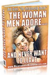 The Woman Men Adore and never want to leave relationship advice,what women want