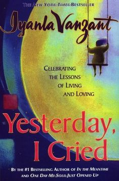 """Yesterday I Cried: Celebrating The Lessons Of Living And Loving: Iyanla Vanzant.omg i """"love"""" this book. Books To Buy, I Love Books, Good Books, Books To Read, I Love Reading, Reading Lists, Book Lists, Black History Books, Black Books"""