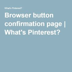 Browser button confirmation page   What's Pinterest?