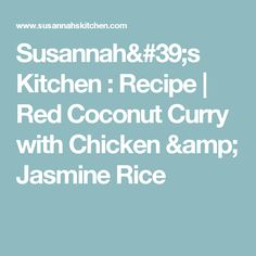 Susannah's Kitchen : Recipe | Red Coconut Curry with Chicken & Jasmine Rice
