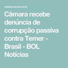 Câmara recebe denúncia de corrupção passiva contra Temer - Brasil - BOL Notícias