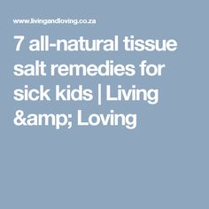 7 all-natural tissue salt remedies for sick kids | Living & Loving