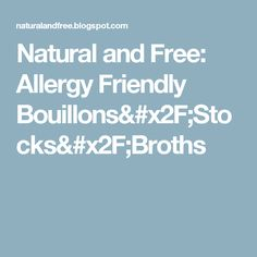 Natural and Free: Allergy Friendly Bouillons/Stocks/Broths