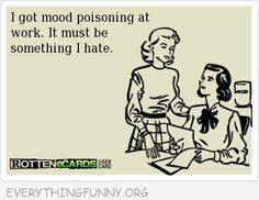 funny quote mood poisoning at work something i hate
