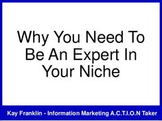 Why you need to be an expert in your niche by Kay Franklin via slideshare