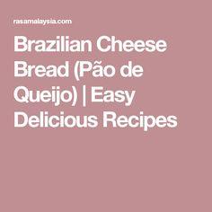 Brazilian Cheese Bread (Pão de Queijo) | Easy Delicious Recipes