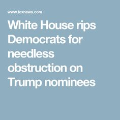 White House rips Democrats for needless obstruction on Trump nominees