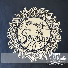 You are My Sunshine Papercut by Rebecka Hathaway Makes me happy when skies are gray.