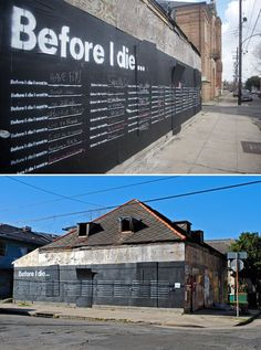 Before I Die – Abandoned house in New Orleans turned into a giant chalkboard where the residents can write their life-long dreams. Installation artist and urban planner Candy Chang. Images via freshome