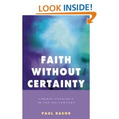 Faith Without Certainty: Liberal Theology in the 21st Century: Paul Rasor: Amazon.com: Kindle Store
