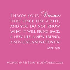 Anais Nin Dreams... Anais Nin Quotes, Wise Women, Quote Board, New Love, New Friends, Cool Words, Inspire Me, Dreaming Of You, Me Quotes