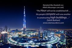 "Narrated Abu Hurairah (RA): Allah's Messenger (SAW) said, ""The Hour will not be established till …the people compete with one another in constructing high buildings…"" [Sahih Bukhari] - Hadith - www.islamourdeen.com"