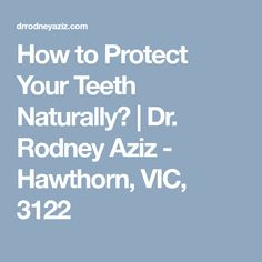 How to Protect Your Teeth Naturally? | Dr. Rodney Aziz - Hawthorn, VIC, 3122