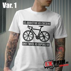 Tricou Personalizat, As Addictive as Cocaine and Twice as Expensive, pentru biciclisti. Addiction, Mens Tops, T Shirt, Supreme T Shirt, Tee Shirt, Tee