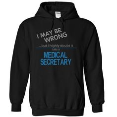 MEDICAL SECRETARY MAYBE WRONG T Shirts, Hoodies. Check Price ==► https://www.sunfrog.com/Funny/MEDICAL-SECRETARY--MAYBE-WRONG-9322-Black-6521863-Hoodie.html?41382