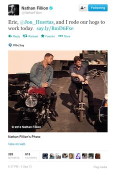 "Nathan Fillion:  ""Eric, @Jon_Huertas, and I rode our hogs to work today. http://say.ly/BmD6Fxe"".  Nathan Fillion's version of a ""hog"" made me laugh so hard."