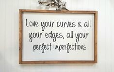 Love Your Curves & All Your Edges, All Your Perfect Imperfections. Framed Farmhouse Wood Sign x Farmhouse Decor. Anniversary Sign Love Your Curves & All Your Edges, All Your Perfect Imperfections Framed Farmhouse Wood Sign x Farmhouse Decor Sign Farmhouse Frames, Farmhouse Decor, Farmhouse Signs, Farmhouse Style, Modern Farmhouse, Diy Signs, Home Signs, Rustic Signs, Wooden Signs