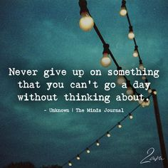 Never Give Up On Something That You Can't Go A Day - https://themindsjournal.com/never-give-something-cant-go-day/