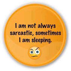 I am not always