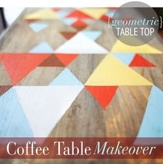 diy coffee table makeover - painted geometric shapes.   Want to do to a table for my screened in back porch. When I have one. Someday.