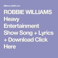 ROBBIE WILLIAMS Heavy Entertainment Show Song + Lyrics + Download  Click Here
