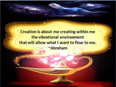 creation is about creating within me the vibrational environment that will allow what I want to flow to me ☼ Abraham