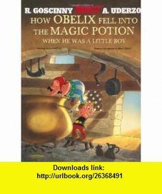How Obelix Fell Into the Magic Potion When He Was a Little Boy (Asterix) (9781444000269) Rene Goscinny, Albert Uderzo , ISBN-10: 1444000268  , ISBN-13: 978-1444000269 ,  , tutorials , pdf , ebook , torrent , downloads , rapidshare , filesonic , hotfile , megaupload , fileserve