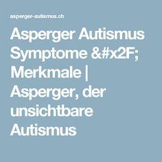 Asperger Autismus Symptome / Merkmale | Asperger, der unsichtbare Autismus