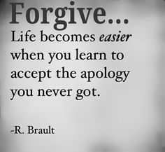 __ⓠ R. Brault ...#Forgiveness  = accepting the apology you never got... #LifeQuotes