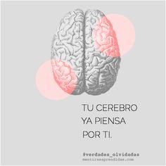 Tu cerebro ya piensa por ti, no dejes que lo hagan otros.
