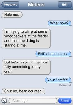 Mittens texts. I want a cat exactly like Mittens, who will text me throughout my day. That will be the life. *sigh*