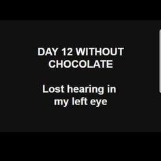 12 DAYS?! Who goes 12 days without CHOCOLATE?!?!?! Haha Grappig, Grappige Grappen, Hilarisch, Grappige Dingen, Memes Humor, Sarcastische Citaten, Grappen, Waarheden, Bullshit
