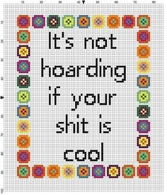 It's Not Hoarding if your shit is cool - Cross Stitch Pattern. WOuld be a geeky new home cross stitch