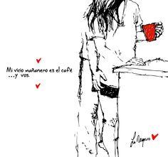 Mi vicio mañanero es el café …y vos. <3