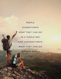 People #overestimate what they can do in a single day and #underestimate what they can do in their whole #life.