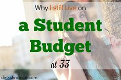 Find out why I have decided to live on a student budget at this age!Here are also great tips on saving money.