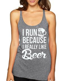 Another great find on #zulily! Gray 'I Run Because Beer' Tank by SignatureTshirts #zulilyfinds