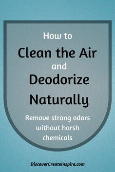 How to clean the air and deodorize your home naturally. Remove strong smells without harsh chemicals! DiscoverCreateInspire.com