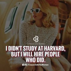 """Very true!:) """"I didn't study at Harvard, but I will hire people who did."""" No matter how hard they studied, I would hire people who have studied in any level of education. Classy Quotes, Babe Quotes, Girly Quotes, Badass Quotes, Queen Quotes, Attitude Quotes, Woman Quotes, Smart Quotes, Funny Quotes"""