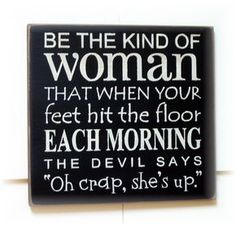 Be the kind of woman the devils says by pattisprimitives on Etsy Be the kind of woman the devils says by pattisprimitives on Etsy Gift suggestions: Christmas is coming Christmas or the . Sign Quotes, Me Quotes, Motivational Quotes, Funny Quotes, Inspirational Quotes, Signs With Sayings, Fun Sayings, Funny Wood Signs, Wooden Signs