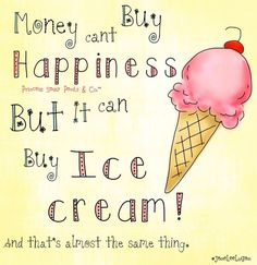 Happiness and ice cream quote and illustration via www.Facebook.com/PrincessSassyPantsCo
